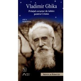 Mons. Vladimir Ghika. Prinţul cerşetor de iubire pentru Cristos