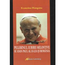 Pelerinul iubirii milostive. Sf. Ioan Paul al II-lea şi România