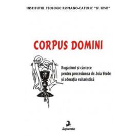 Corpus Domini. Cântece şi rugăciuni pentru Joia Verde şi adoraţia euharistică