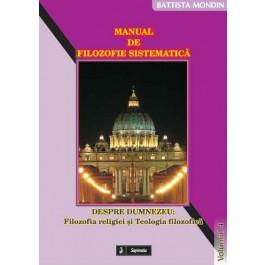 Manual de filozofie sistematica. 4 Despre Dumnezeu: Filozofia religiei si Teologia filozofica
