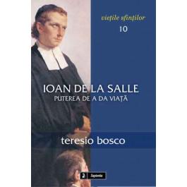 Ioan de la Salle: Puterea de a da viaţă