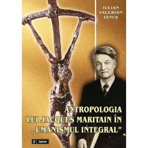 Antropologia lui Jacques Maritain în umanismul integral