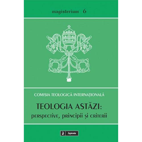 Teologia astăzi: perspective, principii şi criterii