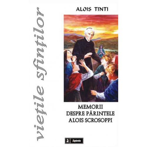 Memorii despre părintele Alois Scrosoppi, Fondatorul Institutului Părăsitelor şi al Providenţei de sub ocrotirea sfântului Gaetan Tiene