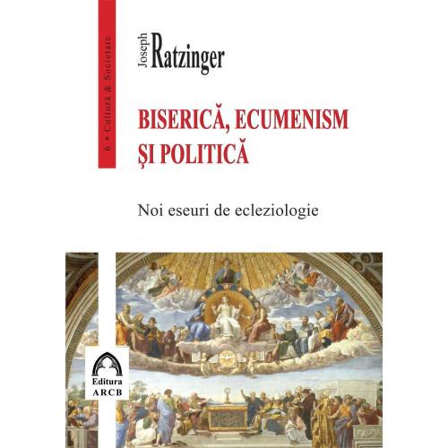Biserică, ecumenism și politică. Noi eseuri de ecleziologie