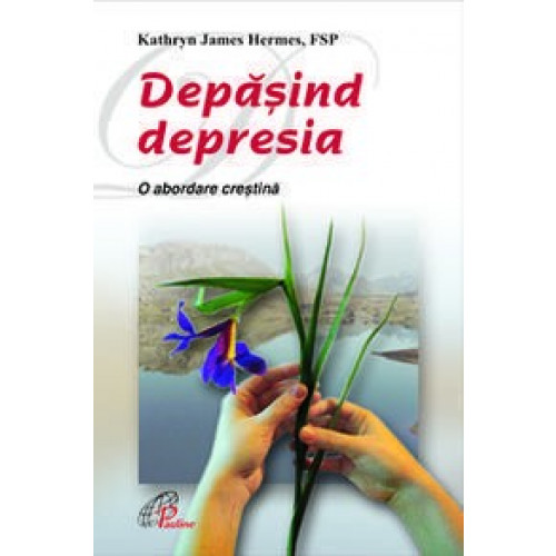 DEPĂŞIND DEPRESIA. O abordare creştină