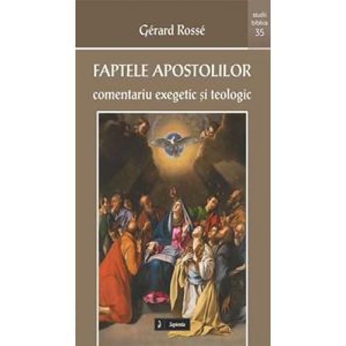 Faptele Apostolilor : comentariu exegetic şi teologic