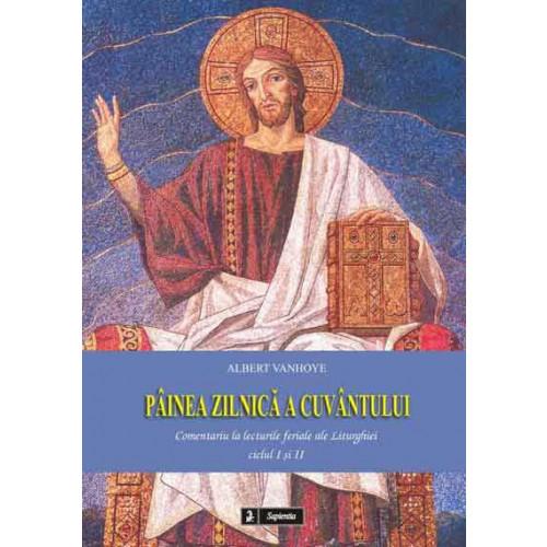 Pâinea zilnica a cuvântului. Comentariu la lecturile feriale ale Liturghiei,ciclul I si II