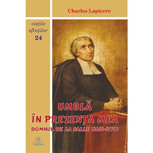 Umblă în prezența mea: Domnul de La Salle (1651-1719)