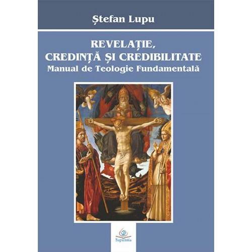 Revelaţie, credință și credibilitate : manual de teologie fundamentală