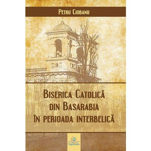 Biserica Catolică din Basarabia în perioada interbelică