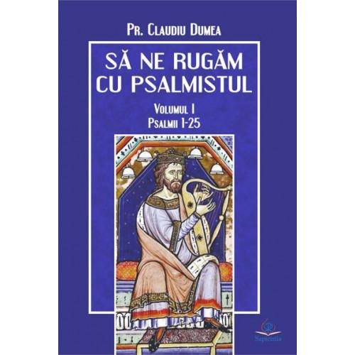 Claudiu Dumea, Să ne rugăm cu psalmistul, vol 1. Psalmii 1-25, Iași 2018, 320 p., 14×20, ISBN 978-606-578-354-6, 20 lei.
