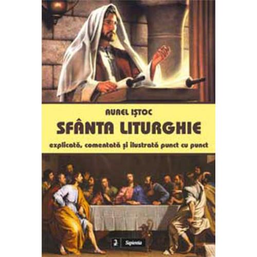 Sfânta Liturghie: explicata si comentata