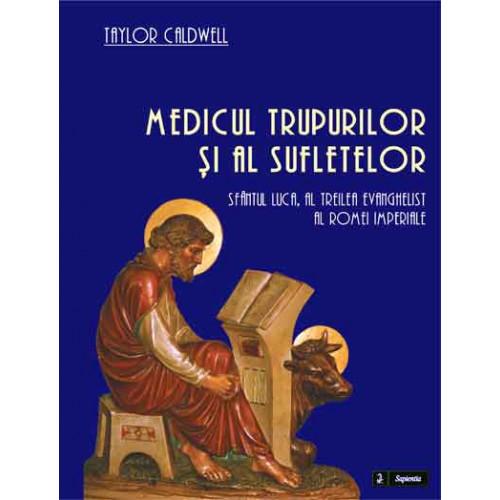 Medicul trupurilor şi al sufletelor. Sfântul Luca, al treilea evanghelist al Romei imperiale
