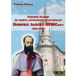 Dieceza de Iasi în timpul pastoririi episcopului Dominique Jaquet OFMCOnv (1895-1903)