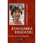 Etatizarea educaţiei. Pe calea către noul om gender