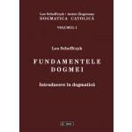 Dogmatica catolica. Vol. I: Fundamentele dogmei