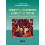 Euharistia, sacramentul carităţii lui Cristos. Aspecte istorice, liturgice, dogmatice şi spirituale