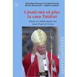 Lăsaţi-mă să plec la casa Tatălui. Forţa în slăbiciunea lui Ioan Paul al II-lea