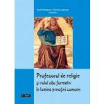 Profesorul de religie si rolul sau formativ în perspectiva preotiei comune