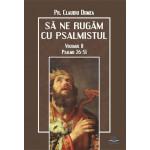 Să ne rugăm cu psalmistul, vol 2. Psalmii 26-51