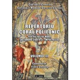 Repertoriu coral polifonic pentru pentru Postul Mare, Săptămâna Sfântă şi Timpul Pascal