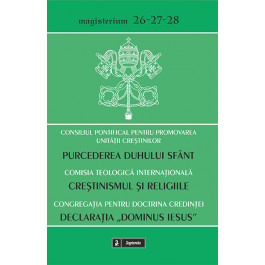 """Purcederea Duhului Sfânt/ Creştinismul şi religiile/ Declaraţia """"Dominus Iesus"""""""