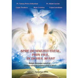 Spre Dumnezeu-Tatăl, prin Fiul, în Duhul Sfânt : religie romano-     catolică : caietul elevului pentru clasa a III-a
