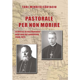 Pastorale per non morire. La Diocesi di Iaşi (Romania) negli anni del comunismo (1948-1977)