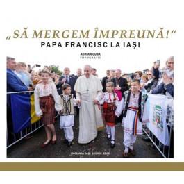 """Fotografii – """"Să mergem împreună!"""": Papa Francisc la Iaşi, 1 iunie 2019"""