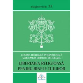 Libertatea religioasă pentru binele tuturor. Abordare teologică a provocărilor contemporane