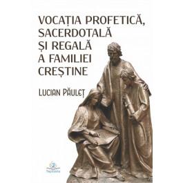 Vocaţia profetică, sacerdotală şi regală a familiei creştine