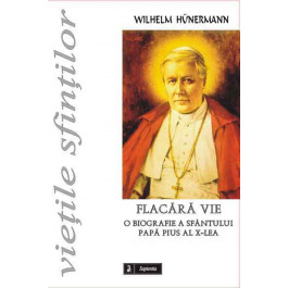 Flacără vie. O biografie a papei Pius al X-lea