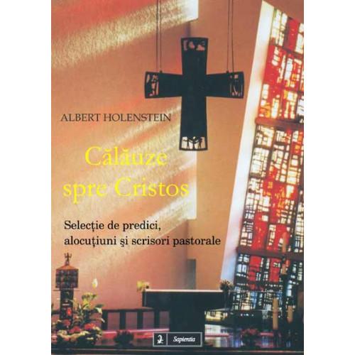 Călăuze spre Cristos. Selecţie de predici, alocuţiuni şi scrisori pastorale