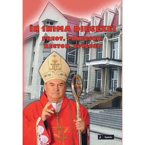 În inima Diecezei: preot, profesor, rector, episcop