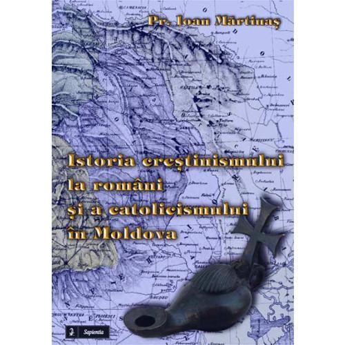 Istoria crestinismului la români si a catolicismului în Moldova