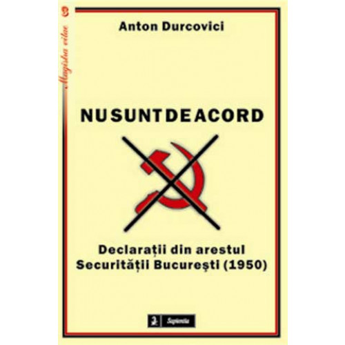 """""""Nu sunt de acord"""". Declaratii din arestul Securitatii Bucuresti (1950)"""