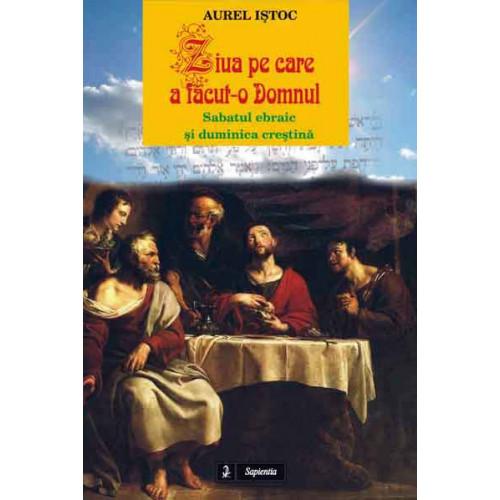 Ziua pe care a făcut-o Domnul. Sabatul ebraic şi duminica creştină