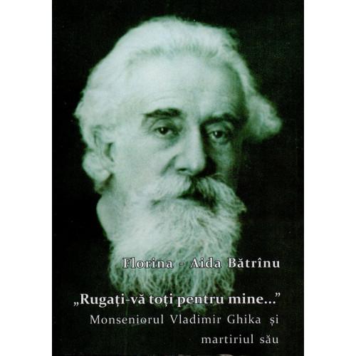 """""""Rugați-vă toți pentru mine..."""". Monseniorul Vladimir Ghika și martiriul său"""
