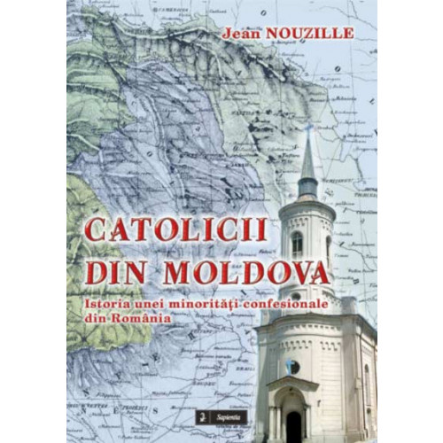 Catolicii din Moldova. Istoria unei minoritati confesionale din România
