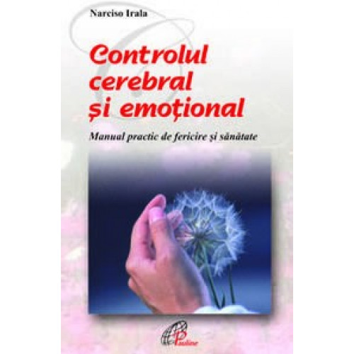 CONTROLUL CEREBRAL ŞI EMOŢIONAL. Manual practic de fericire şi sănătate