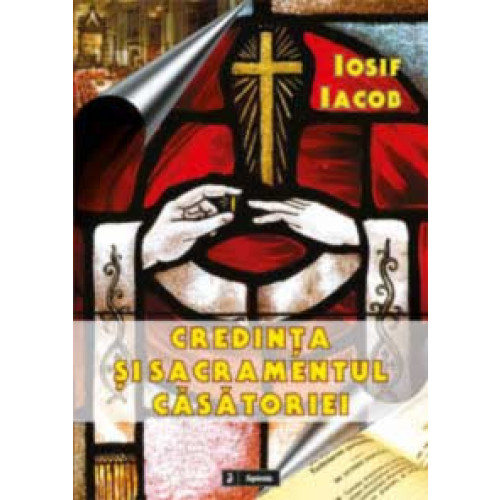 Credinta si sacramentul casatoriei : studiu teologico-canonic în doctrina Bisericii Catolice de la Conciliul al II-lea din Vatican la Codul de drept canonic din 1983