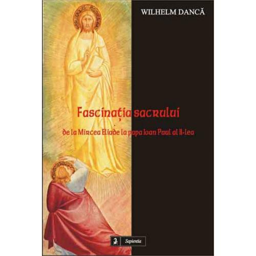 Fascinaţia sacrului: de la Mircea Eliade la Papa Ioan Paul al II-lea