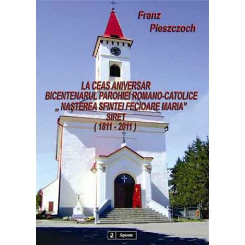 """La ceas aniversar: bicentenarul Parohiei Romano-Catolice """"Nașterea Sfintei Fecioare Maria"""" Siret (1811-2011)"""
