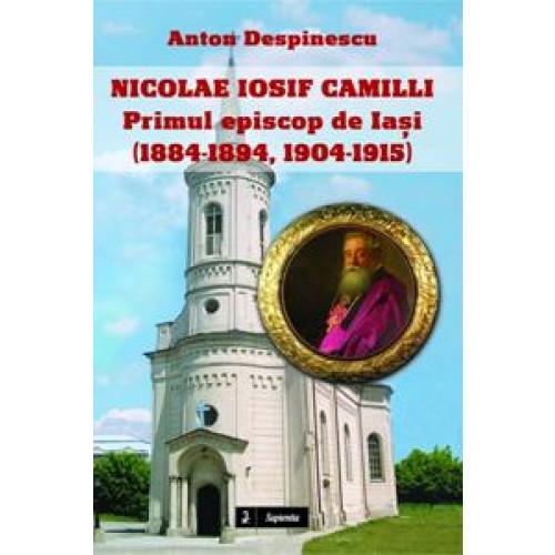 Nicolae Iosif Camilli – primul episcop de Iaşi (1884-1894, 1904-1915)
