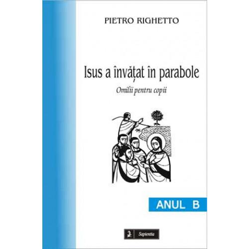 Isus a învăţat în parabole (B). Omilii pentru copii