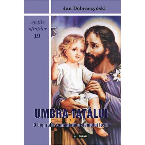 Umbra Tatălui. O biografie romanţată a sfântului Iosif