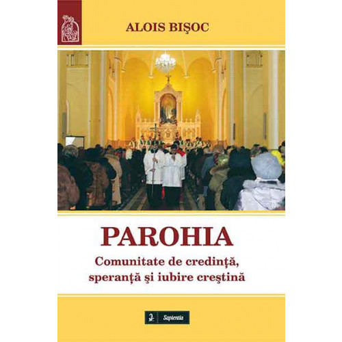 Parohia. Comunitate de credinţă, speranţă şi iubire creştină