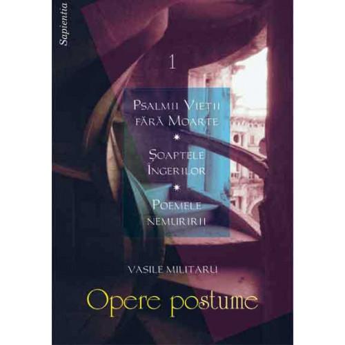 Opere postume. Vol. I: – Psalmii Vieţii fără Moarte; Şoaptele Îngerilor; Poemele nemuririi