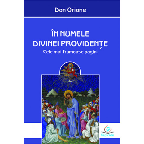 În numele Divinei Providențe. Cele mai frumoase pagini